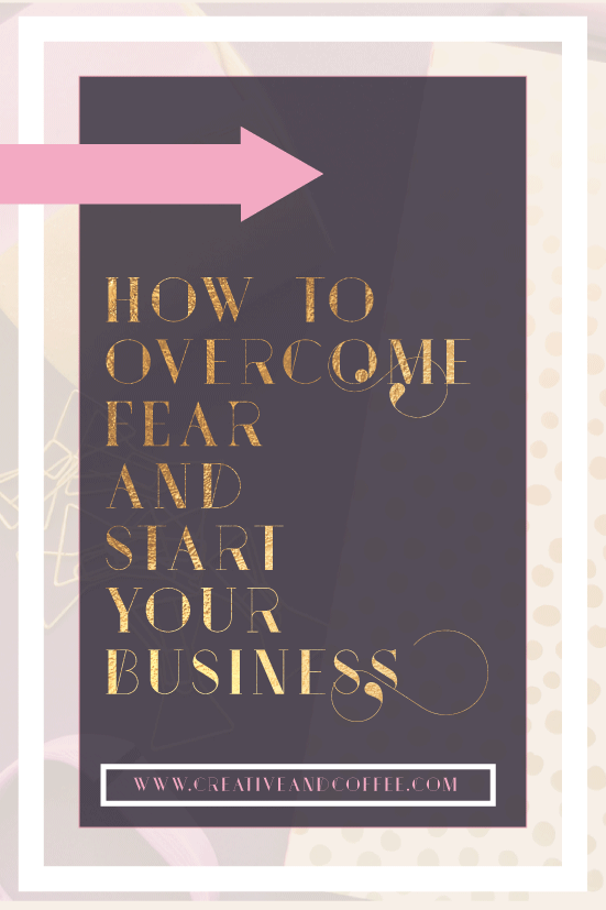 How to overcome the fear of failing and start your business