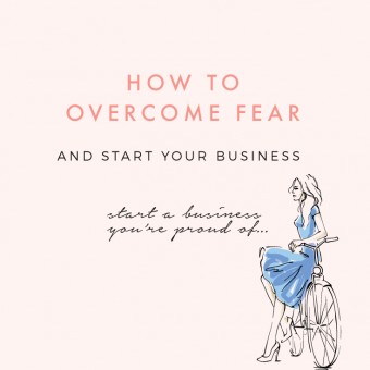 How To Overcome Fear and Start Your Business