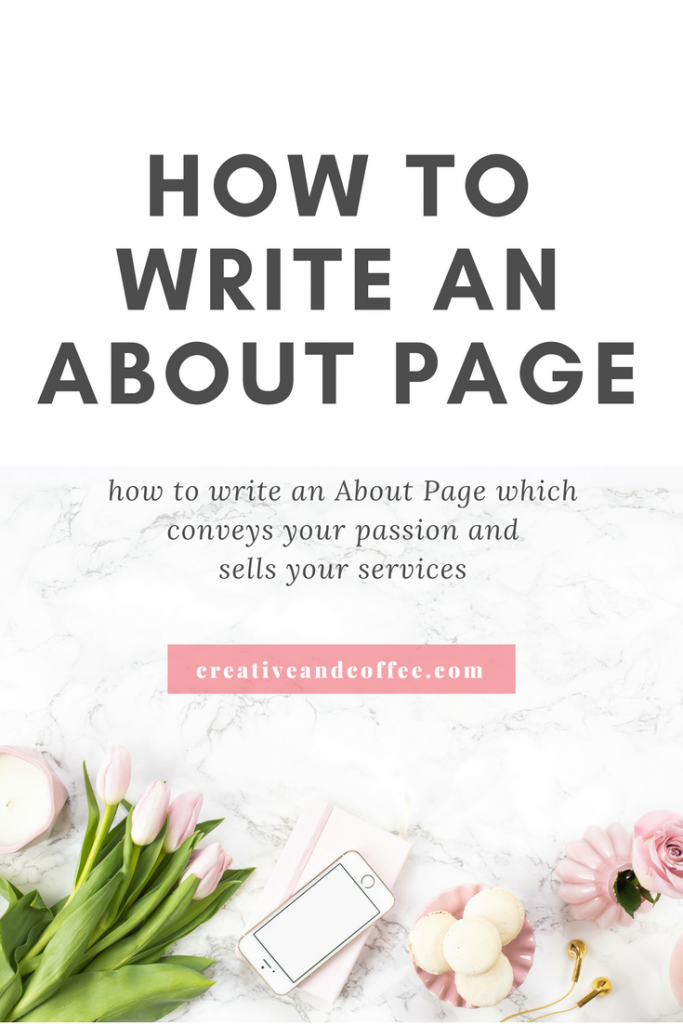 How to write an about page that gets you clients. Write an About Page that displays your creativity and your passion for your business and this will help you to sell your services through your about page