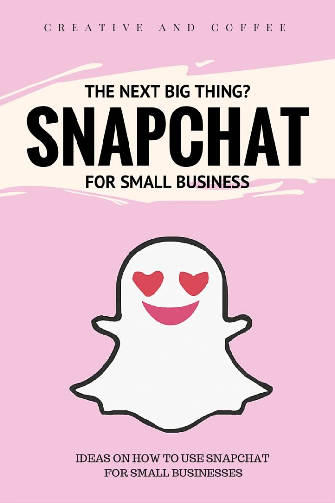 Is Snapchat the next big thing? Ideas for small businesses on using Snapchat