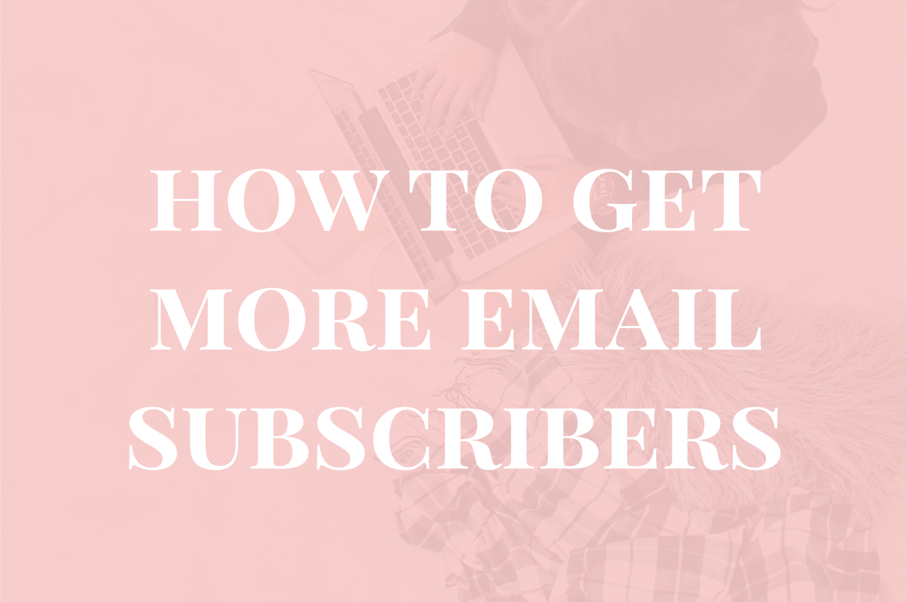 How To Get More Email Subscribers On Your Website