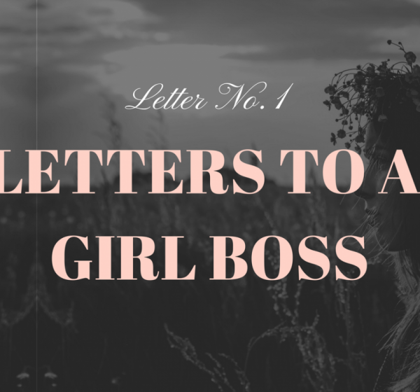 Letter To a Girl Boss No.1 from FashionyFab