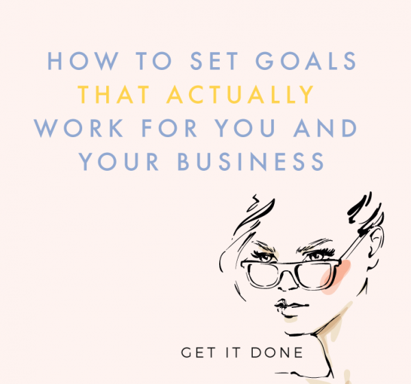 How To Set Goals That Actually Work For Your Business and You in 2018
