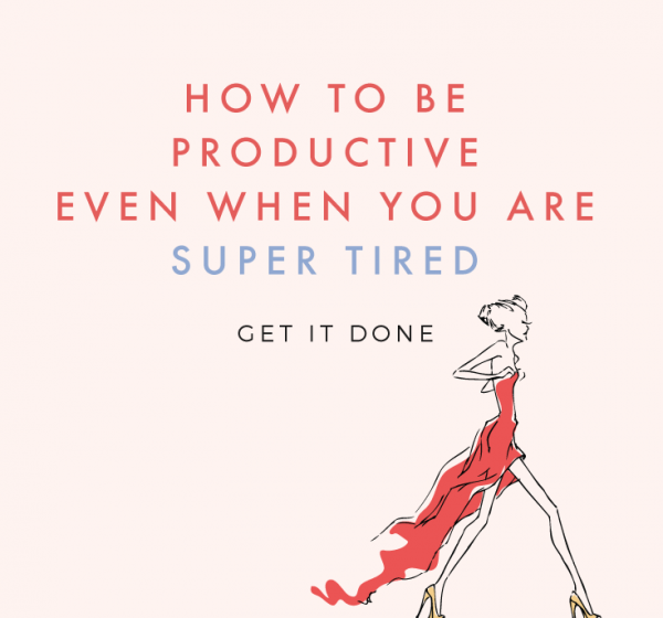 How To Be Productive When You Are Super Tired