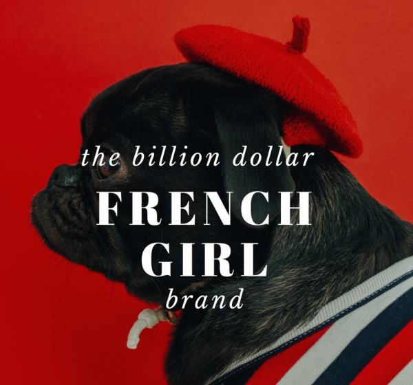 Why The 'French Girl' Is Worth a Billion Dollars (And How Your Brand Can Be Too)